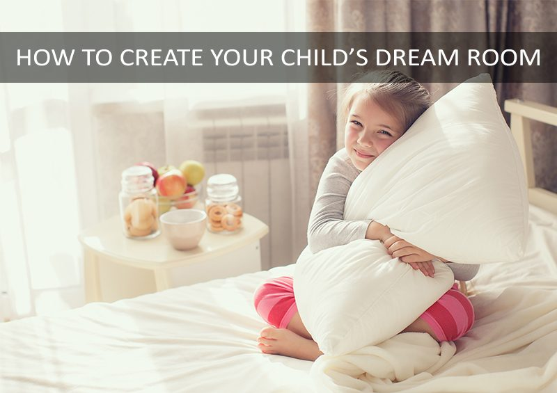 How to Create your Child's Dream Bedroom