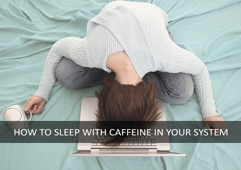 How to sleep with caffeine in your system